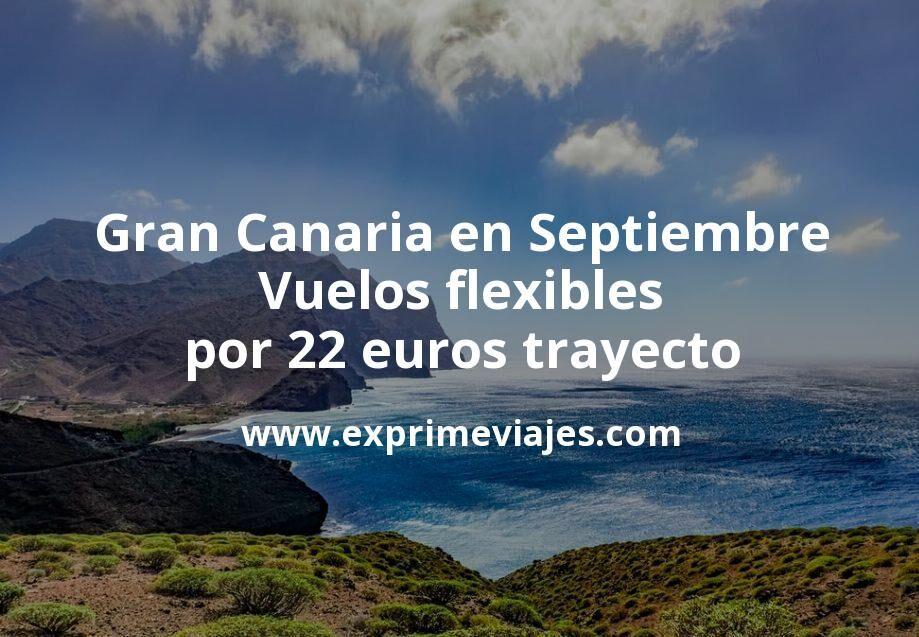 Gran Canaria en Septiembre: Vuelos flexibles por 22euros trayecto