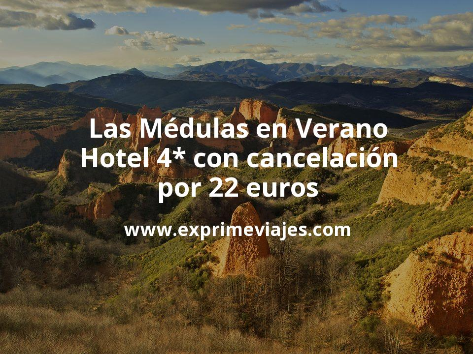 Las Médulas en Verano: Hotel 4* con cancelación por 22 € p.p/noche