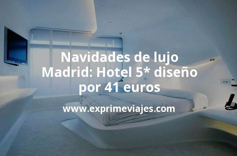 Navidades de lujo en Madrid: Hotel 5* diseño por 41 € p.p/noche