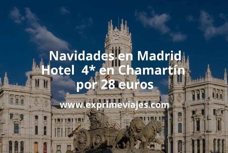 Navidades en Madrid: Hotel  4* en Chamartín por 28€ p.p/noche