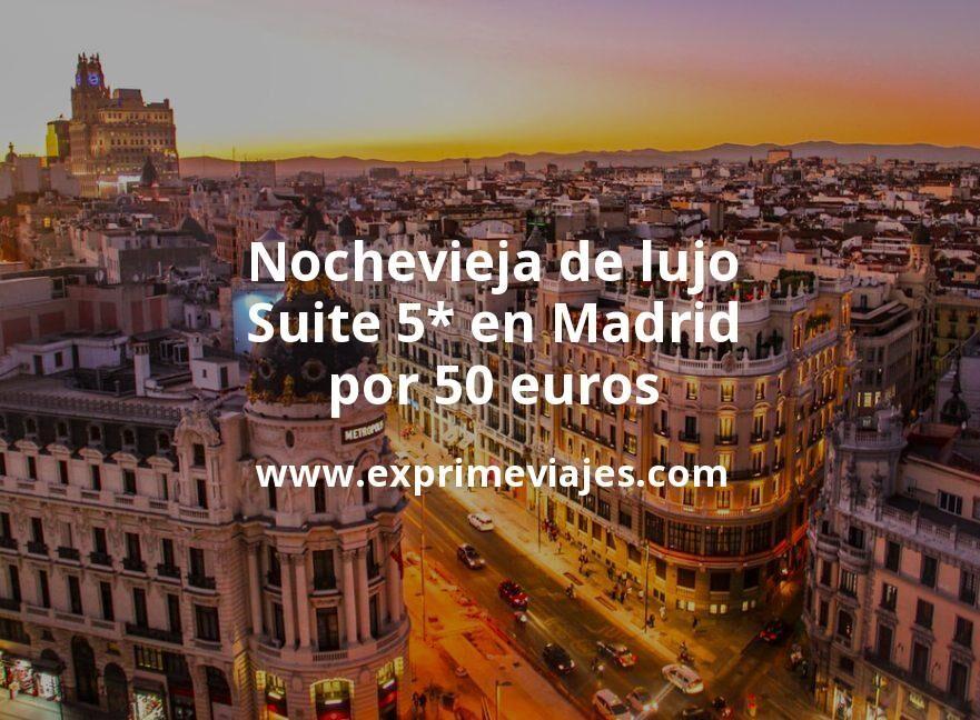 ¡Wow! Nochevieja de lujo: Suite 5* en Madrid por 50€ p.p/noche