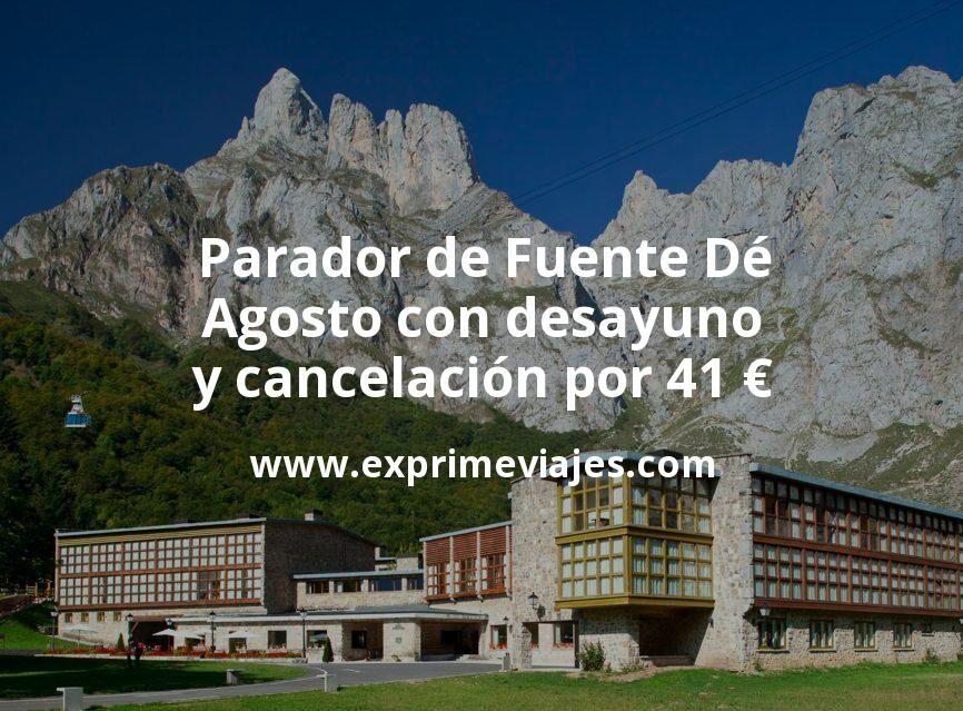 ¡Wow! Parador de Fuente Dé en Agosto con desayuno y cancelación por 41€ p.p/noche
