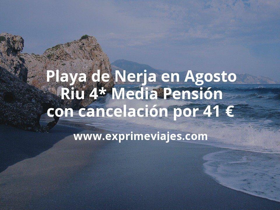 ¡Chollazo! Playa de Nerja en Agosto: Riu 4* Media Pensión con cancelación por 41€ p.p/noche