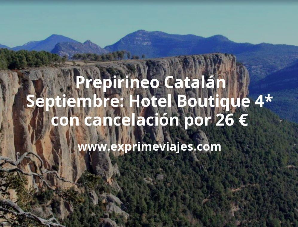 Prepirineo Catalán en Septiembre: Hotel Boutique 4* con cancelación por 26€ p.p/noche