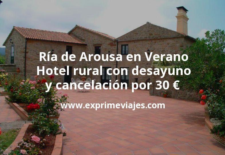 Ría de Arousa en Verano: Alojamiento rural con desayuno y cancelación por 30€ p.p/noche