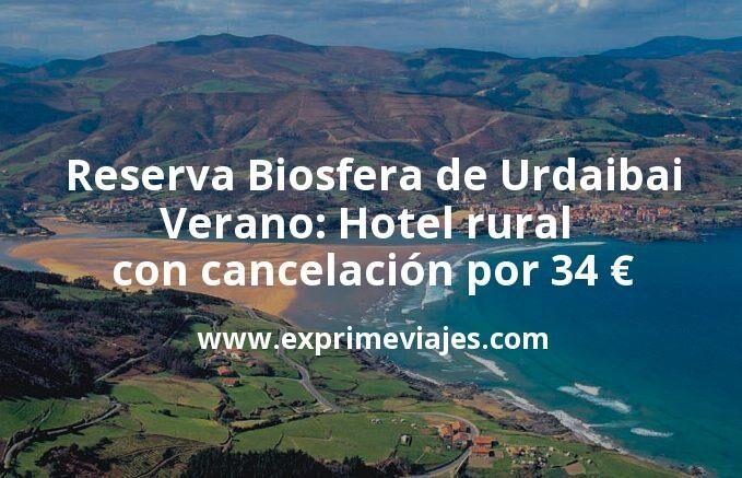 Reserva de la Biosfera de Urdaibai en Verano: Hotel rural con cancelación por 34€ p.p/noche