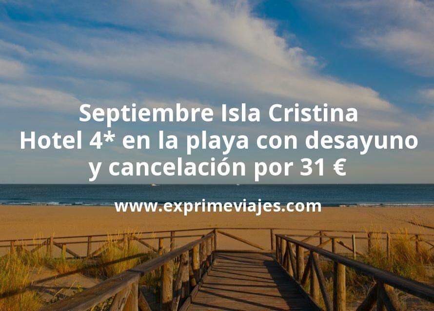 Septiembre Isla Cristina: Hotel 4* frente a la playa con desayuno y cancelación por 31€ p.p/noche