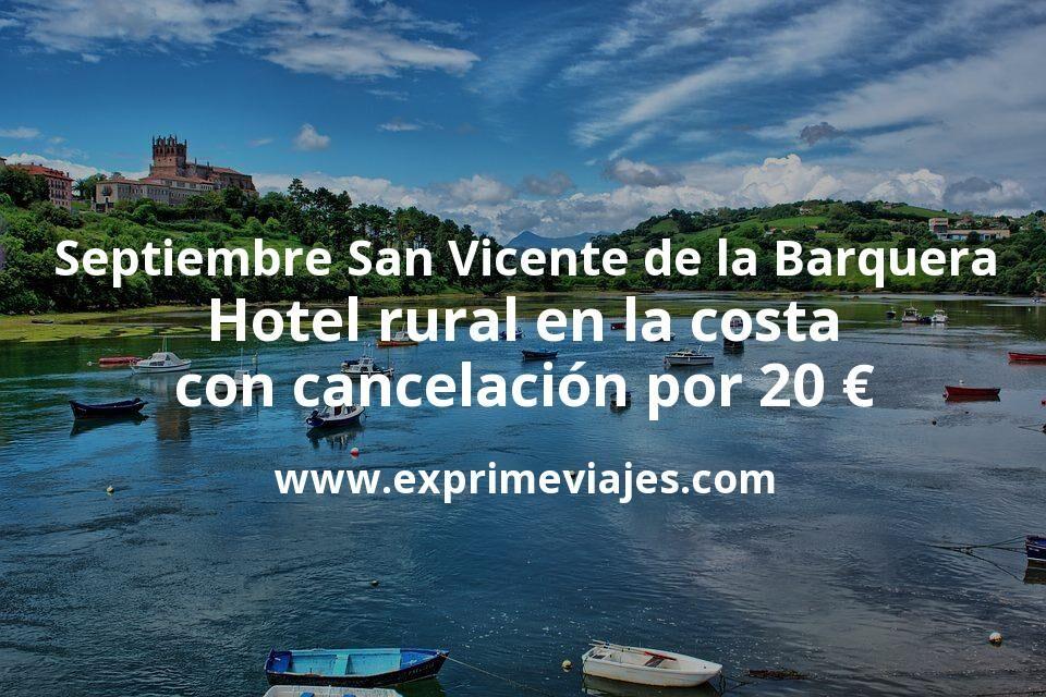 Septiembre San Vicente de la Barquera: Hotel rural en la costa con cancelación por 20€ p.p/noche