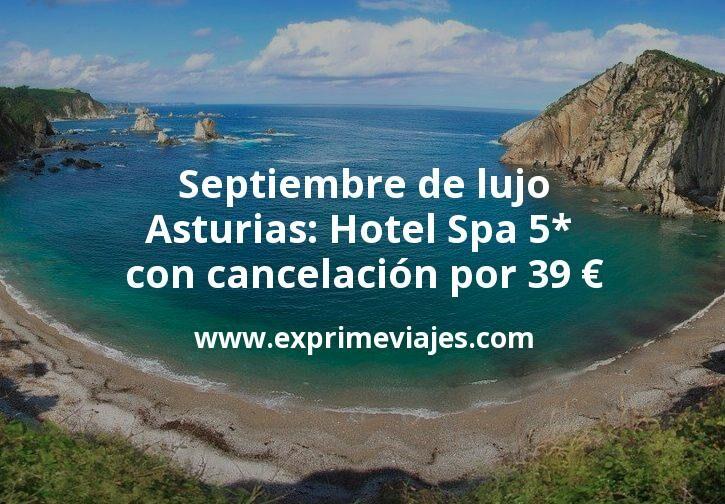Septiembre de lujo en Asturias: Hotel Spa 5* con cancelación por 39€ p.p/noche