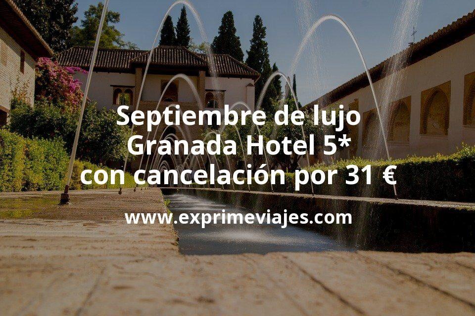 Septiembre de lujo Granada: Hotel 5* con cancelación por 31€ p.p/noche
