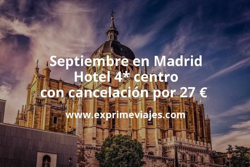 Septiembre en Madrid: Hotel 4* centro con cancelación por 27 € p.p/noche