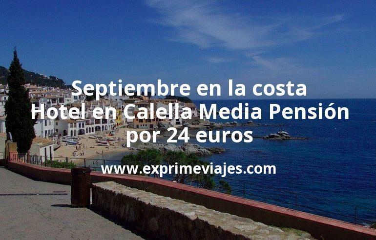 Septiembre en la costa: Hotel en Calella Media Pensión por 24 € p.p/noche