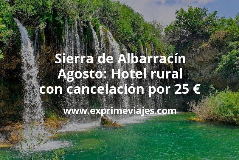 Sierra de Albarracín en Agosto: Hotel rural con cancelación por 25€ p.p/noche