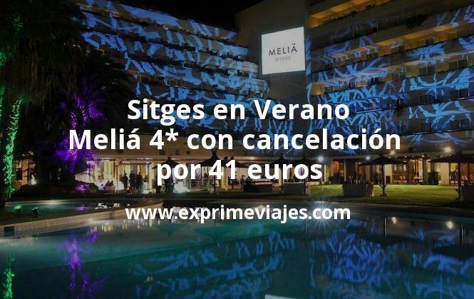 ¡Wow! Sitges en Verano: Meliá 4* con cancelación por 41€ p.p/noche