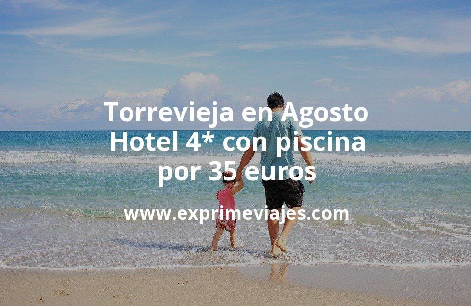¡Wow! Torrevieja en Agosto: Hotel 4* con piscina por 35€ p.p/noche