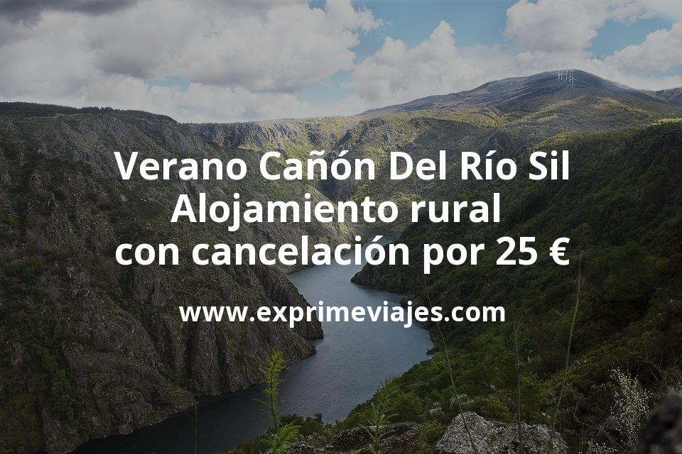 Verano Cañón Del Río Sil: Alojamiento rural con cancelación por 25€ p.p/noche