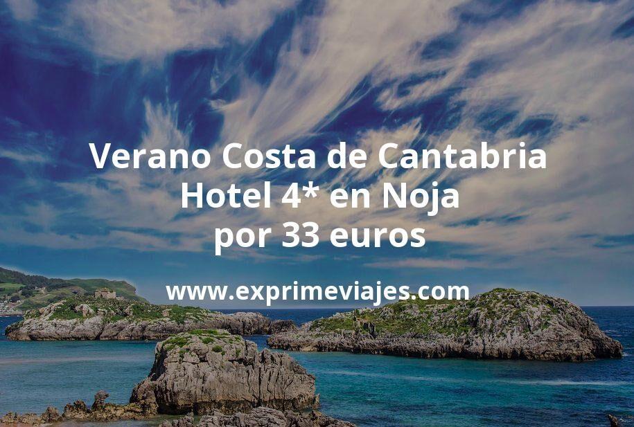 Verano en la Costa de Cantabria: Hotel 4* en Noja por 33€ p.p/noche