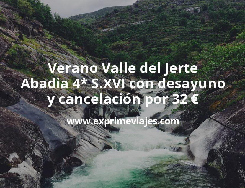 Verano Valle del Jerte: Abadia 4* S.XVI con desayuno y cancelación por 32€ p.p/noche