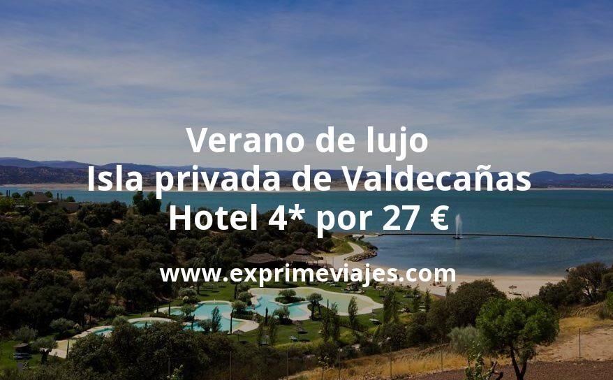 Verano de lujo en la isla privada de Valdecañas: Hotel 4* por 27€ p.p/noche