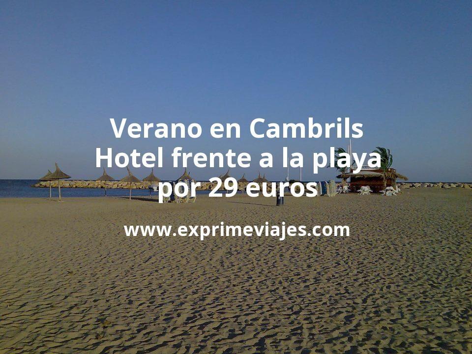 Verano en Cambrils: Hotel frente a la playa por 29€ p.p/noche