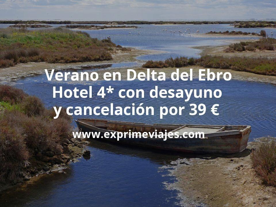 Verano en Delta del Ebro: Hotel 4* con desayuno y cancelación por 39 € p.p/noche