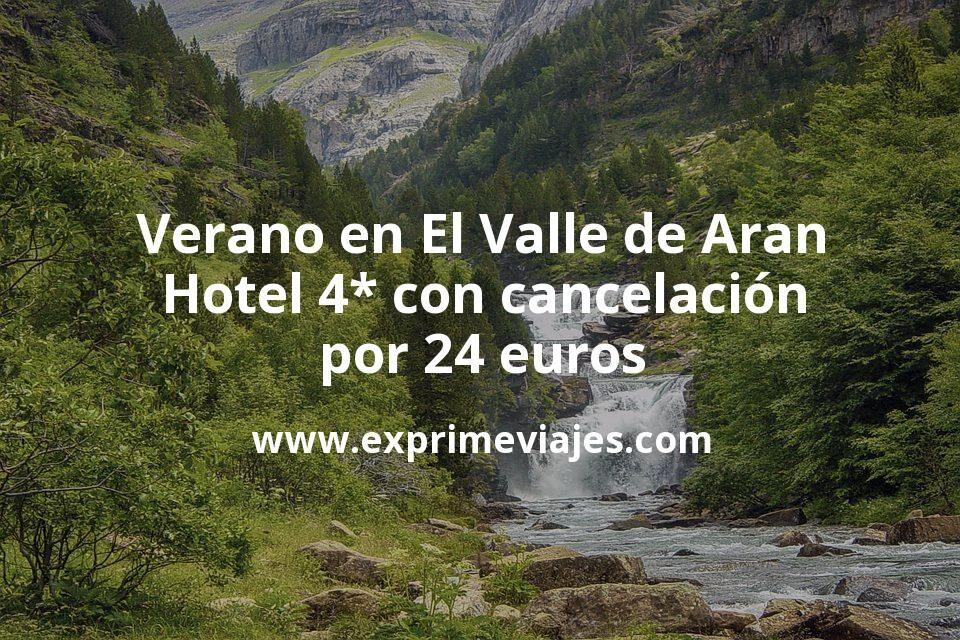 ¡Chollazo! Verano en El Valle de Aran: Hotel 4* con cancelación por 24€ p.p/noche