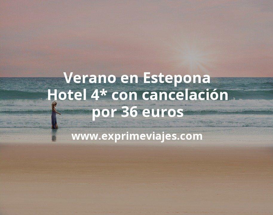 Verano en Estepona: Hotel 4* con cancelación por 36€ p.p/noche