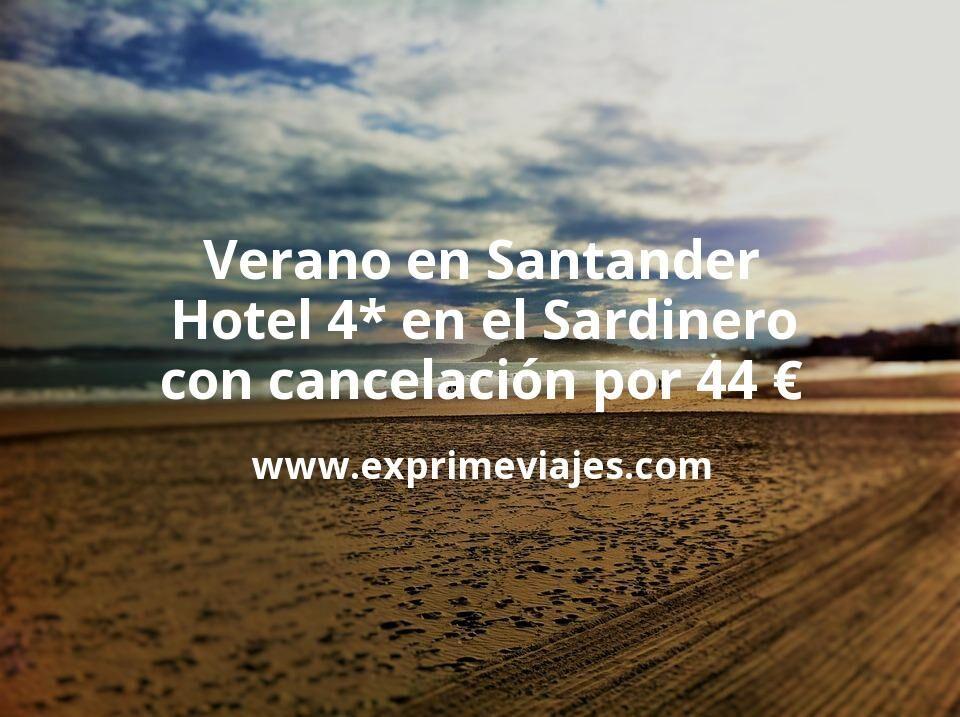 Verano en Santander: Hotel 4* en el Sardinero con cancelación por 44 € p.p/noche