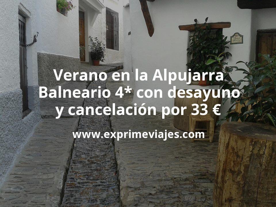 Verano en la Alpujarra: Balneario 4* con desayuno y cancelación por 33€ p.p/noche