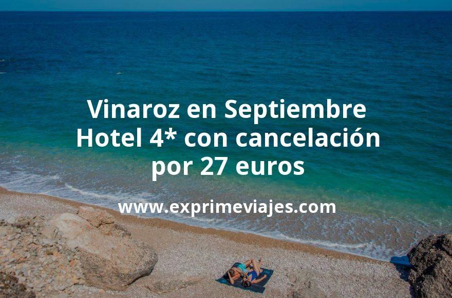 Vinaroz en Septiembre: Hotel 4* con cancelación por 27€ p.p/noche