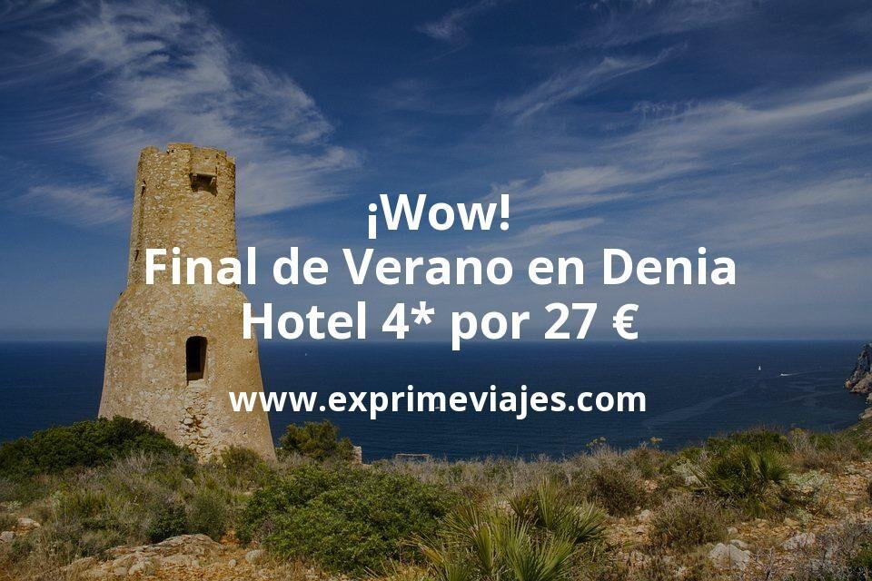 ¡Wow! Final de Verano en Denia: Hotel 4* por 27 € p.p/noche
