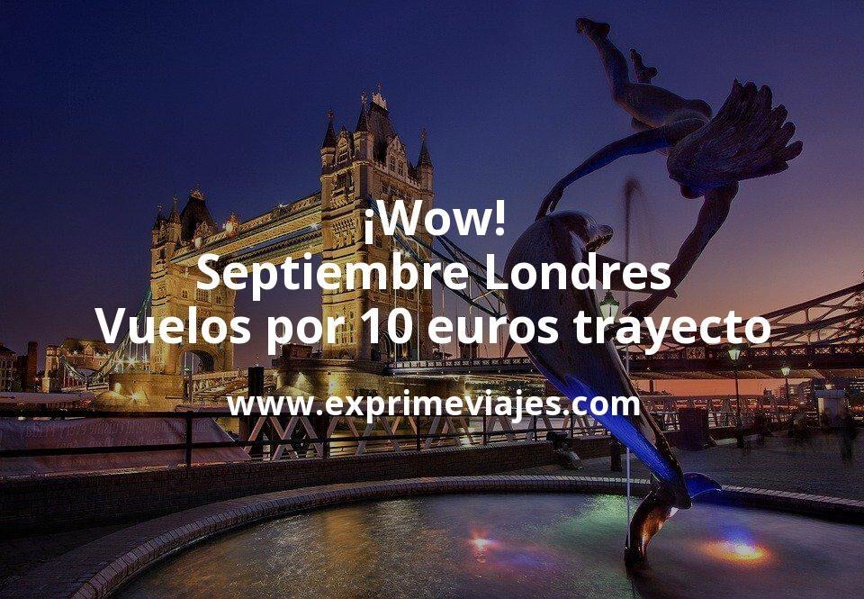 ¡Wow! Septiembre Londres: Vuelos por 10euros trayecto