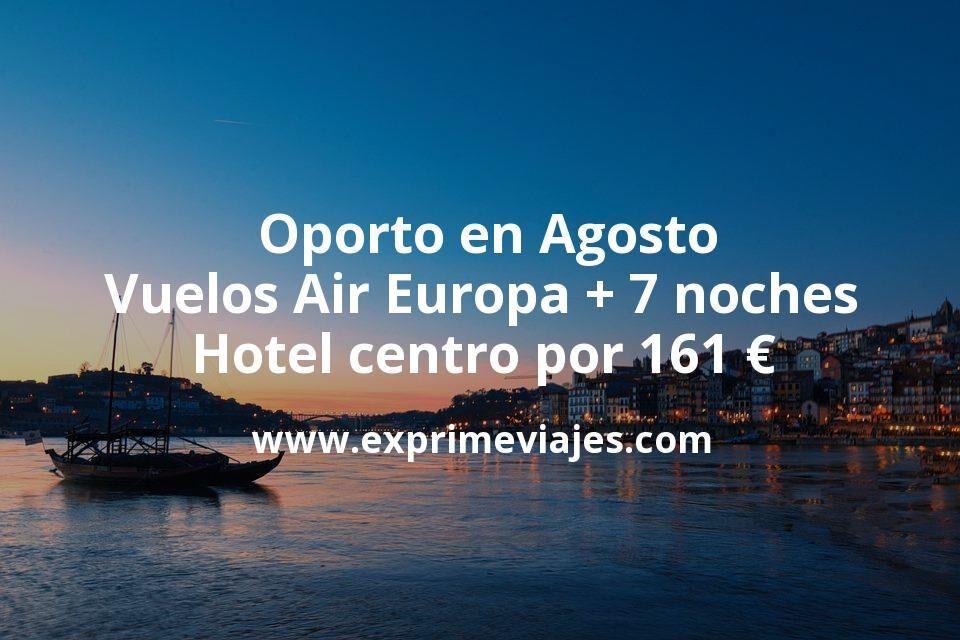 ¡Chollo! Oporto en Agosto: Vuelos Air Europa + 7 noches hotel centro por 161euros