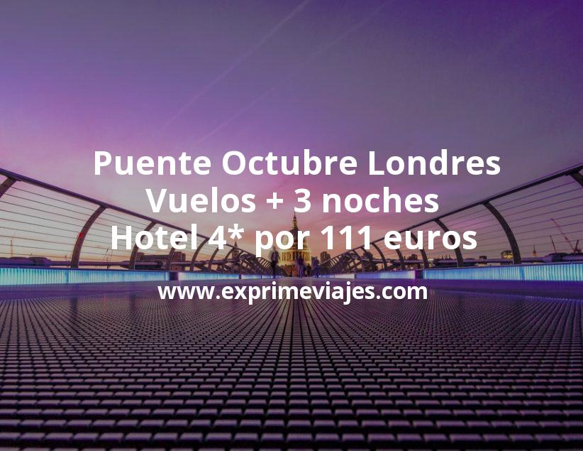 ¡Chollazo! Puente Octubre Londres: Vuelos + 3 noches hotel 4* por 111euros