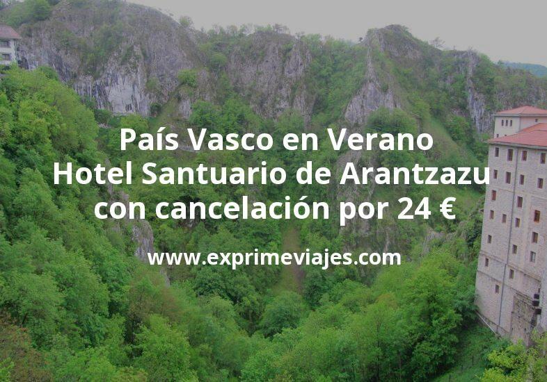 País Vasco en Verano: Hotel Santuario de Arantzazu con cancelación por 24€ p.p/noche