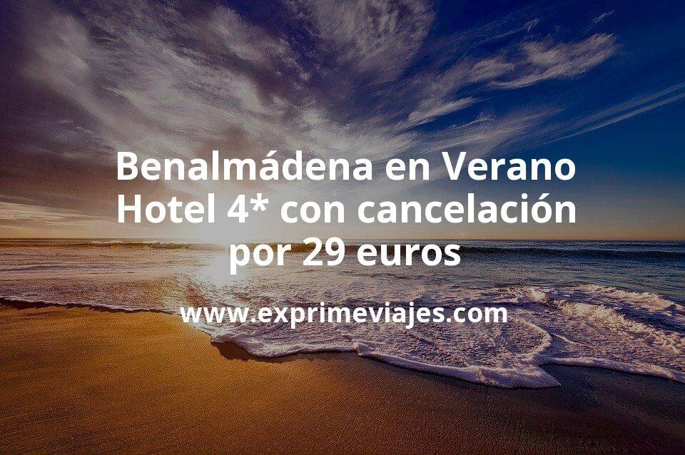 ¡Chollo! Benalmádena en Verano: Hotel 4* con cancelación por 29€ p.p/noche