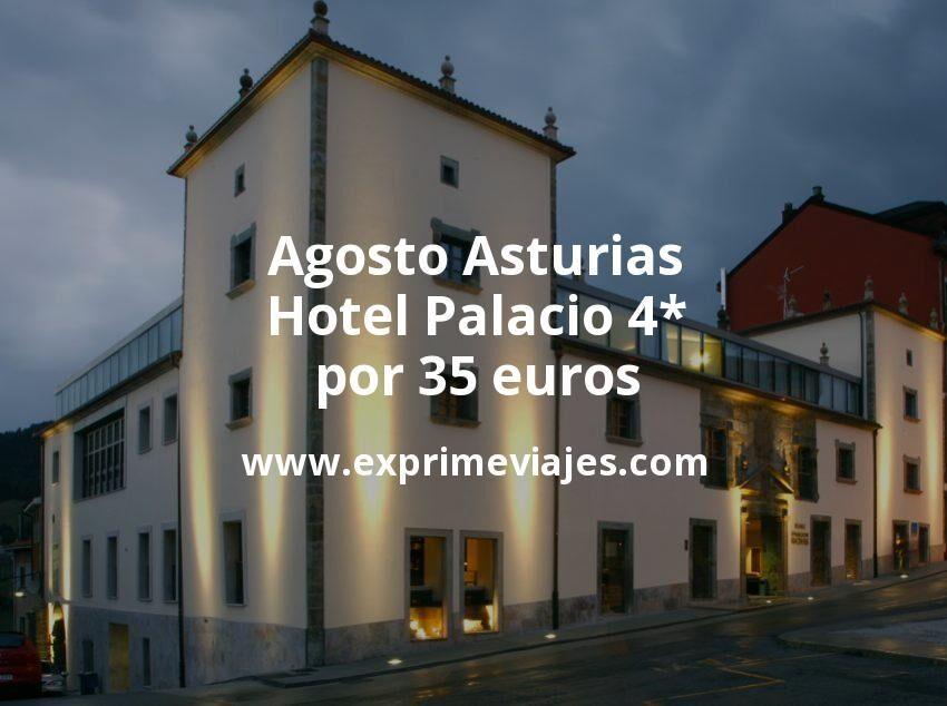 ¡Wow! Agosto Asturias: Hotel Palacio 4* por 35€ p.p/noche