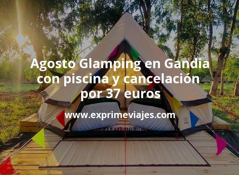 Agosto: Glamping en Gandia con piscina y cancelación por 37€ p.p/noche