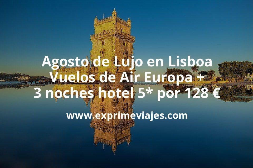 Agosto de Lujo en Lisboa: Vuelos de Air Europa + 3 noches hotel 5* por 128euros