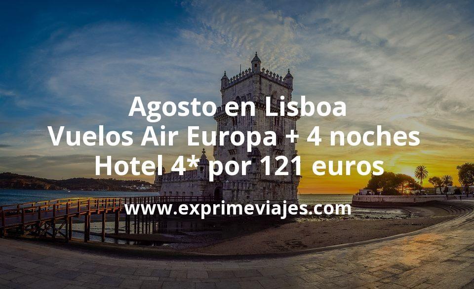 ¡Chollazo! Agosto en Lisboa: Vuelos Air Europa + 4 noches hotel 4* por 121euros