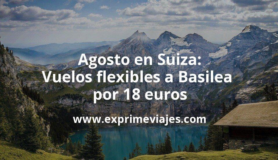 ¡Chollo! Agosto en Suiza: Vuelos flexibles a Basilea por 18euros trayecto