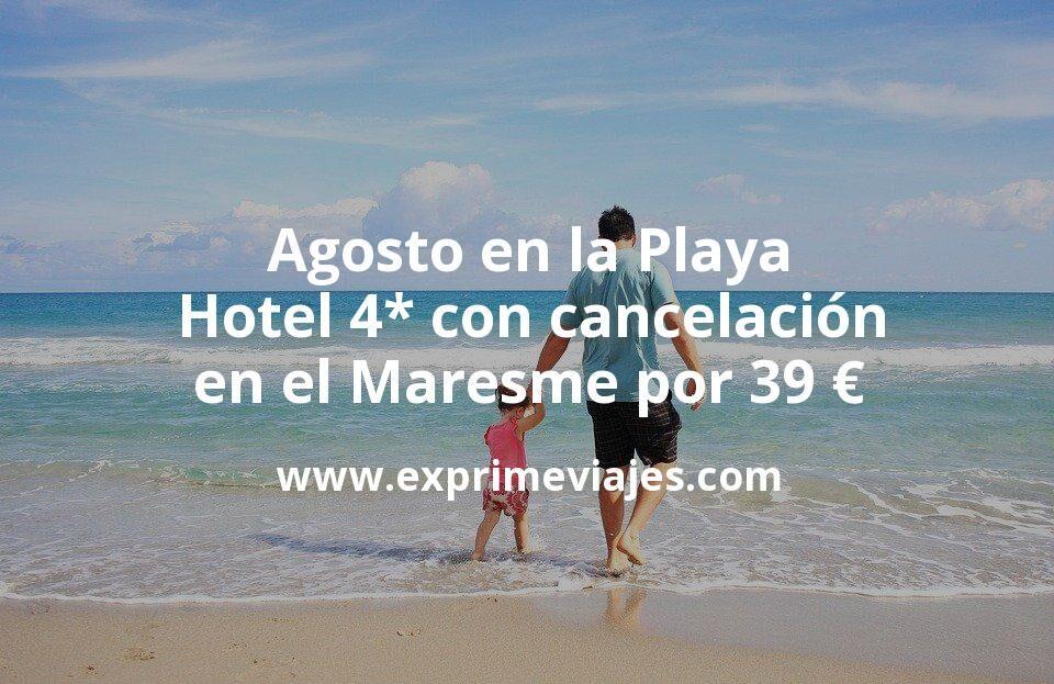 Agosto en la Playa: Hotel 4* con cancelación en el Maresme por 39€ p.p/noche