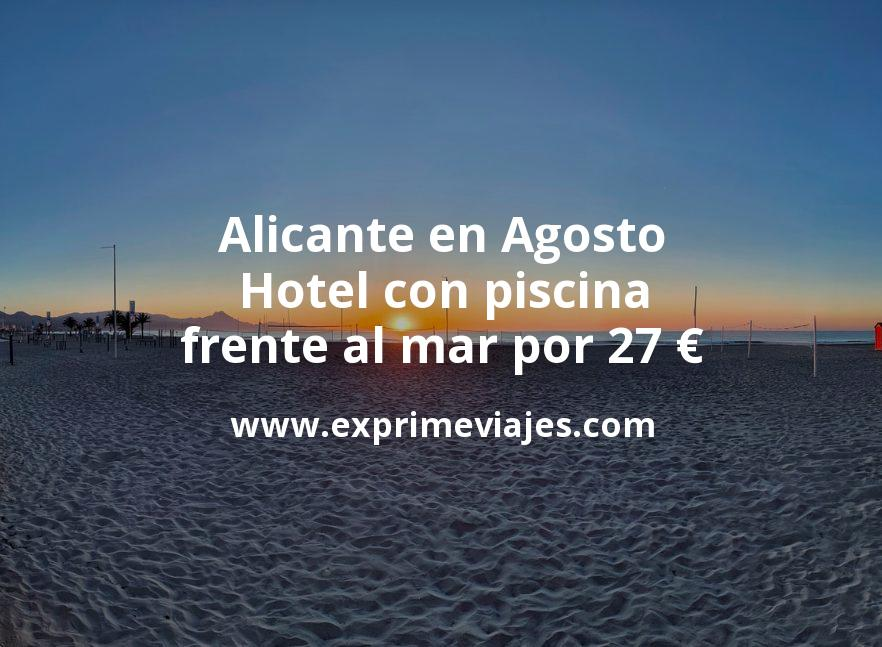 ¡Chollazo! Alicante en Agosto: Hotel con piscina frente al mar por 27€ p.p/noche