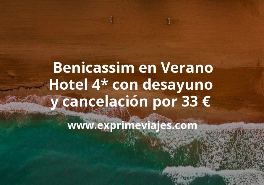 ¡Wow! Benicassim en Verano: Hotel 4* con desayuno y cancelación por 33€ p.p/noche