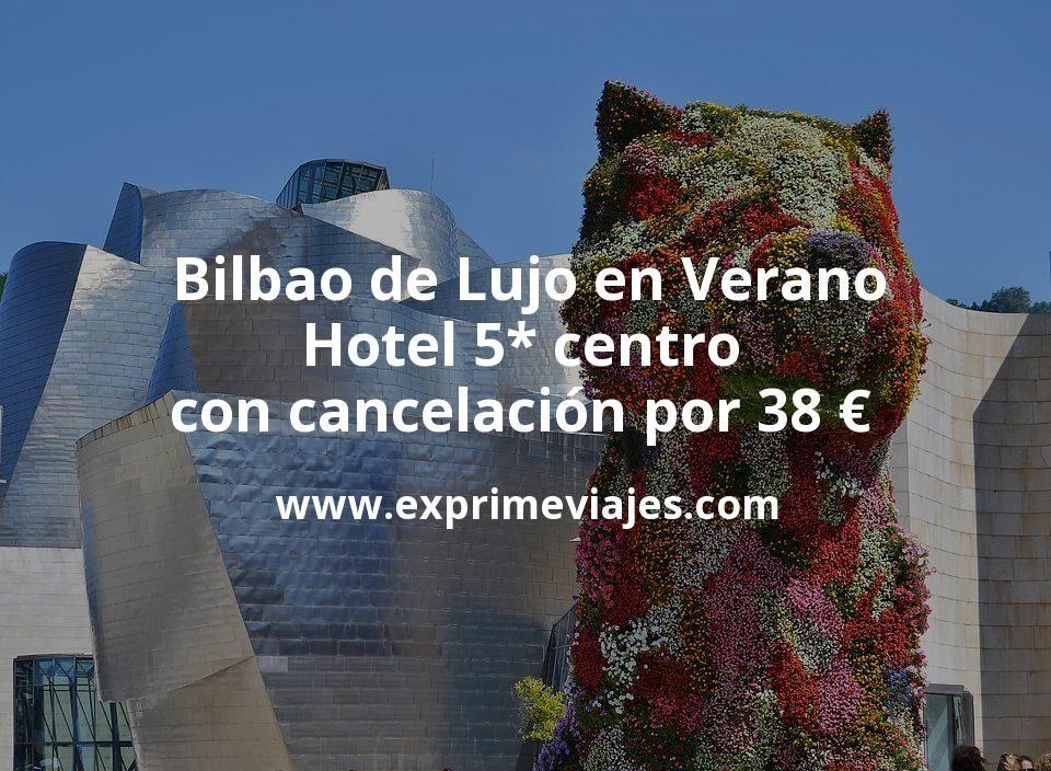 Bilbao de Lujo en Verano: Hotel 5* centro con cancelación por 38€ p.p/noche