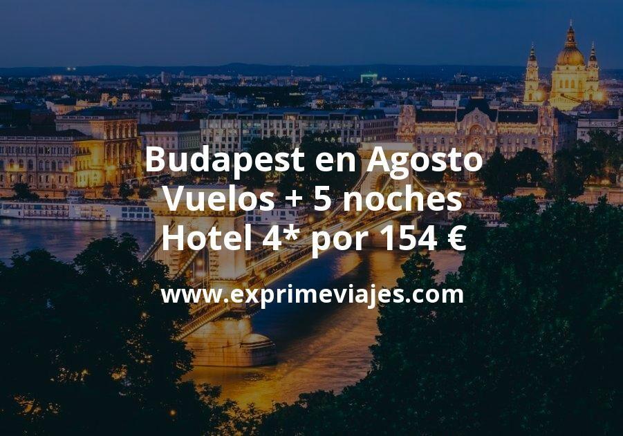 ¡Chollazo! Budapest en Agosto: Vuelos + 5 noches hotel 4* por 154euros