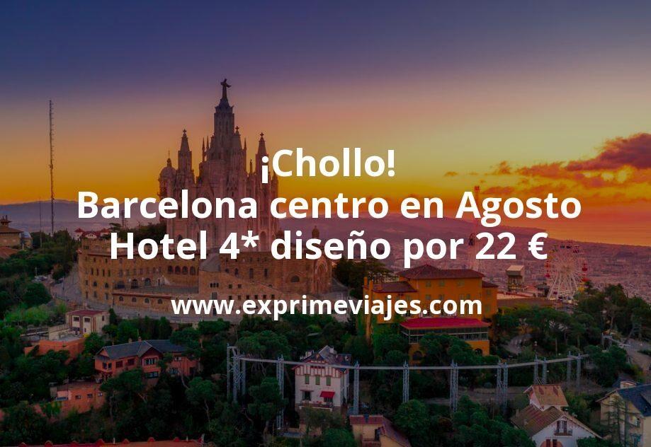 ¡Chollo! Barcelona centro en Agosto: Hotel 4* diseño por 22€ p.p/noche