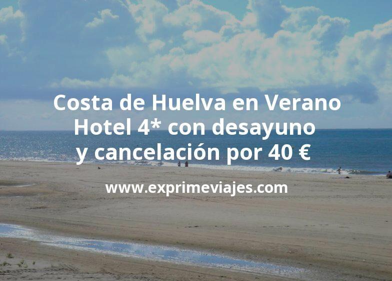 Costa de Huelva en Verano: Hotel 4* con desayuno y cancelación por 40€ p.p/noche