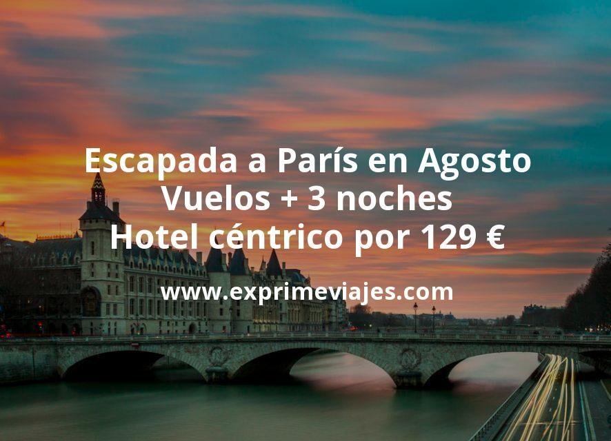 Escapada a París en Agosto: Vuelos + 3 noches hotel céntrico por 129euros