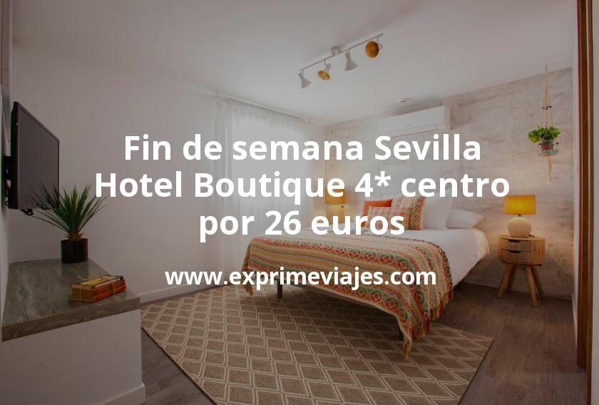 ¡Wow! Fin de semana Sevilla: Hotel Boutique 4* centro por 26€ p.p/noche